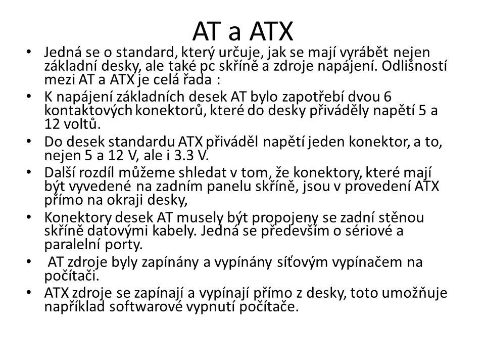 AT a ATX Jedná se o standard, který určuje, jak se mají vyrábět nejen základní desky, ale také pc skříně a zdroje napájení. Odlišností mezi AT a ATX j