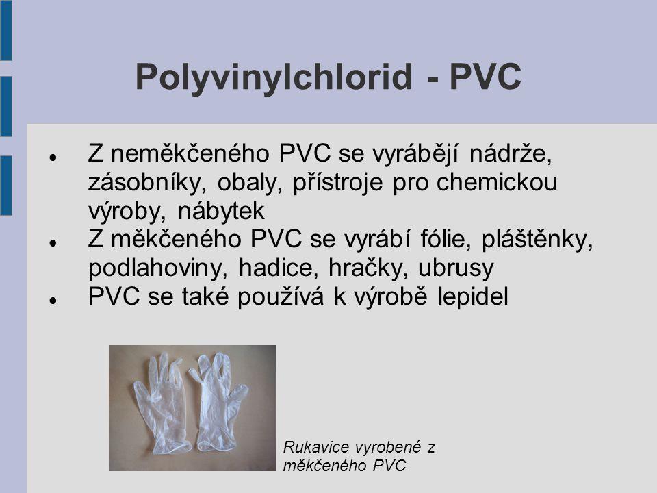 Polyethylen Je pevný, odolný proti vodě, chemikáliím i mrazu Je velmi tvárný Používá se k výrobě fólií, hadic, různých nádob Požívá se k výrobě sáčků a obalů na uložení potravin