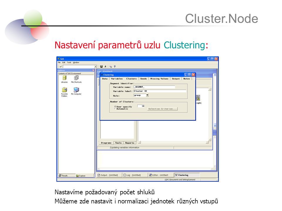Nastavení parametrů uzlu Clustering: Cluster.Node Nastavíme požadovaný počet shluků Můžeme zde nastavit i normalizaci jednotek různých vstupů