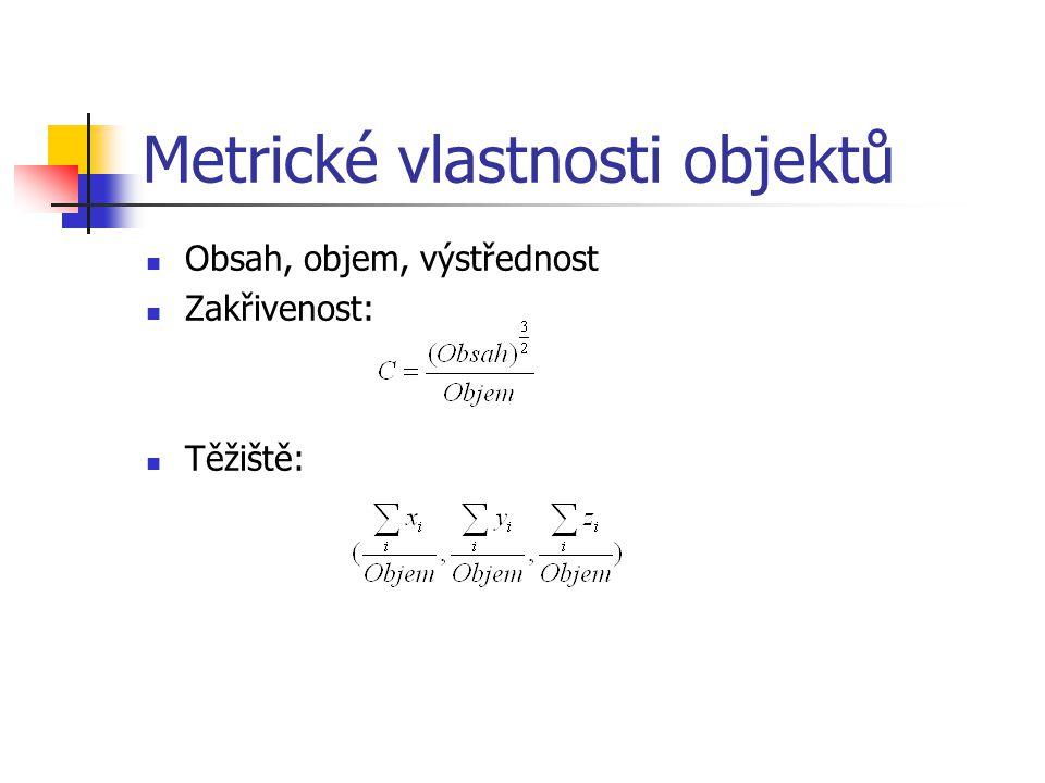 Metrické vlastnosti objektů Obsah, objem, výstřednost Zakřivenost: Těžiště: