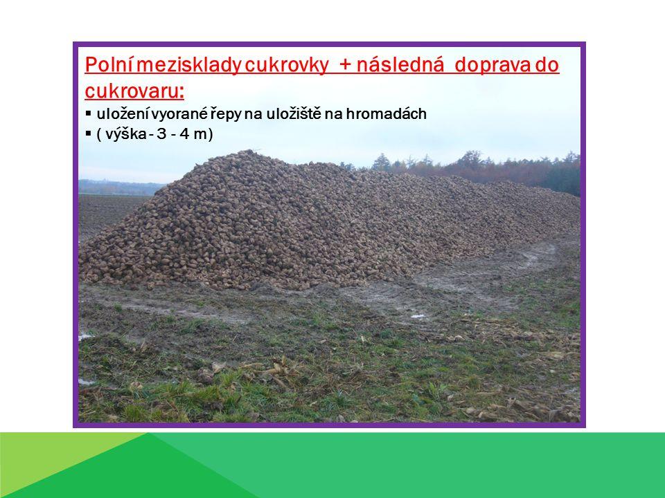 Polní mezisklady cukrovky + následná doprava do cukrovaru:  uložení vyorané řepy na uložiště na hromadách  ( výška - 3 - 4 m)