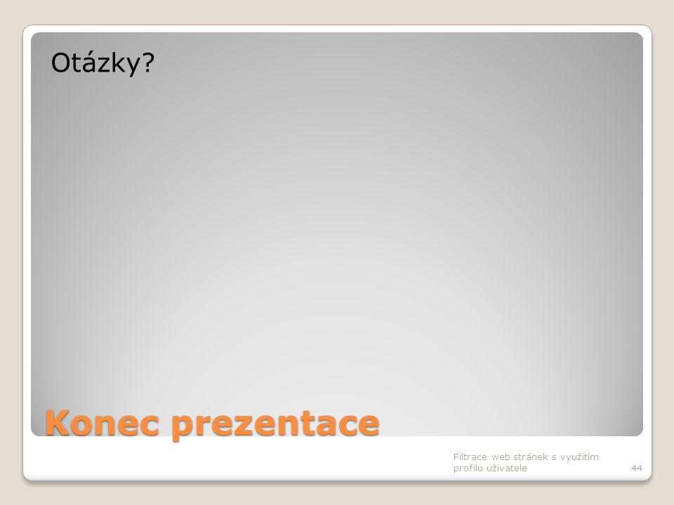 Konec prezentace Otázky? Filtrace web stránek s využitím profilu uživatele44