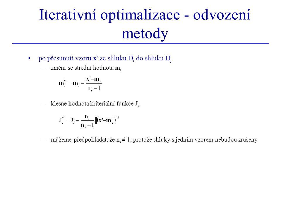 po přesunutí vzoru x' ze shluku D i do shluku D j –změní se střední hodnota m i –klesne hodnota kriteriální funkce J i –můžeme předpokládat, že n i ≠