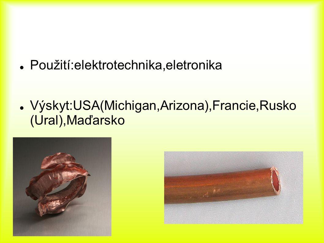 Použití:elektrotechnika,eletronika Výskyt:USA(Michigan,Arizona),Francie,Rusko (Ural),Maďarsko