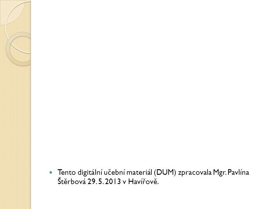 Tento digitální učební materiál (DUM) zpracovala Mgr. Pavlína Štěrbová 29. 5. 2013 v Havířově.