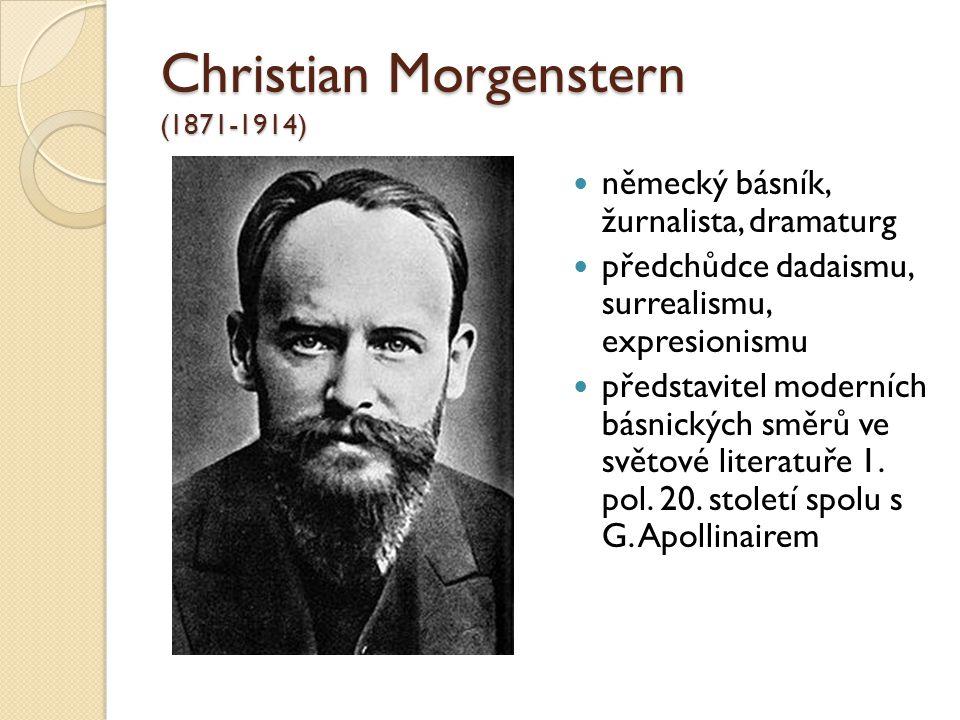 Christian Morgenstern (1871-1914) německý básník, žurnalista, dramaturg předchůdce dadaismu, surrealismu, expresionismu představitel moderních básnick