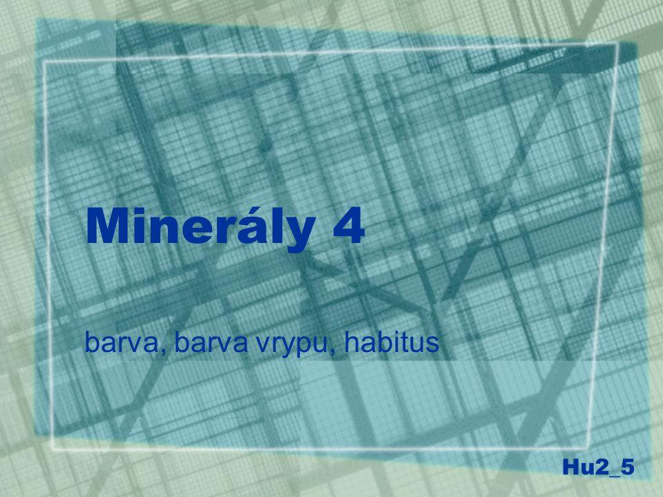 Minerály 4 barva, barva vrypu, habitus Hu2_5