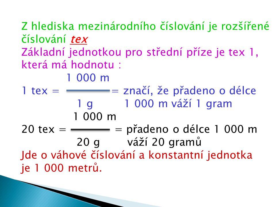 Z hlediska mezinárodního číslování je rozšířené číslování tex Základní jednotkou pro střední příze je tex 1, která má hodnotu : 1 000 m 1 tex = = znač
