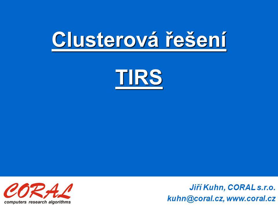 Jiří Kuhn, CORAL s.r.o. kuhn@coral.cz, www.coral.cz Clusterová řešení TIRS