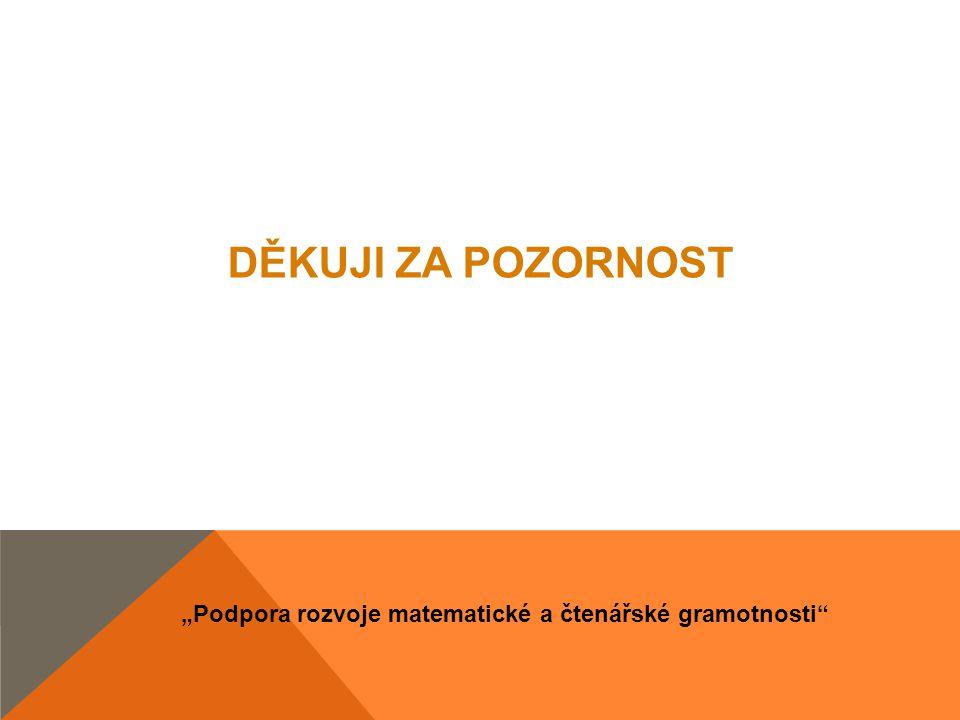 """""""Podpora rozvoje matematické a čtenářské gramotnosti DĚKUJI ZA POZORNOST"""