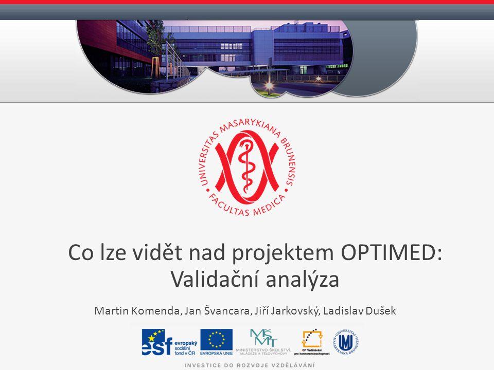 Martin Komenda, Jan Švancara, Jiří Jarkovský, Ladislav Dušek Co lze vidět nad projektem OPTIMED: Validační analýza