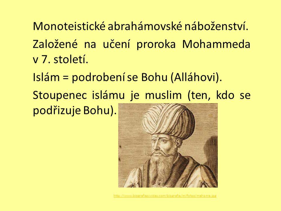 Monoteistické abrahámovské náboženství. Založené na učení proroka Mohammeda v 7. století. Islám = podrobení se Bohu (Alláhovi). Stoupenec islámu je mu