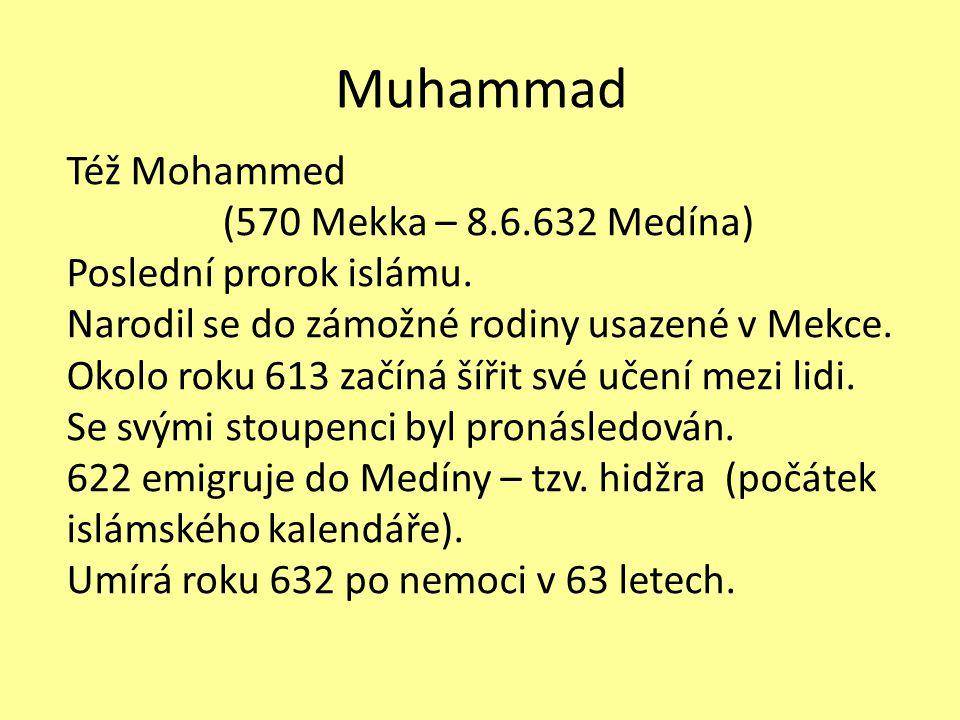 Muhammad Též Mohammed (570 Mekka – 8.6.632 Medína) Poslední prorok islámu. Narodil se do zámožné rodiny usazené v Mekce. Okolo roku 613 začíná šířit s