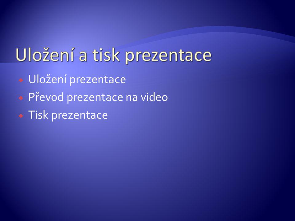 UUložení prezentace PPřevod prezentace na video TTisk prezentace
