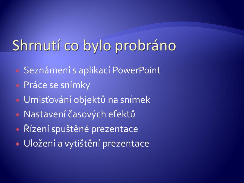 SSeznámení s aplikací PowerPoint PPráce se snímky UUmisťování objektů na snímek NNastavení časových efektů ŘŘízení spuštěné prezentace UUl