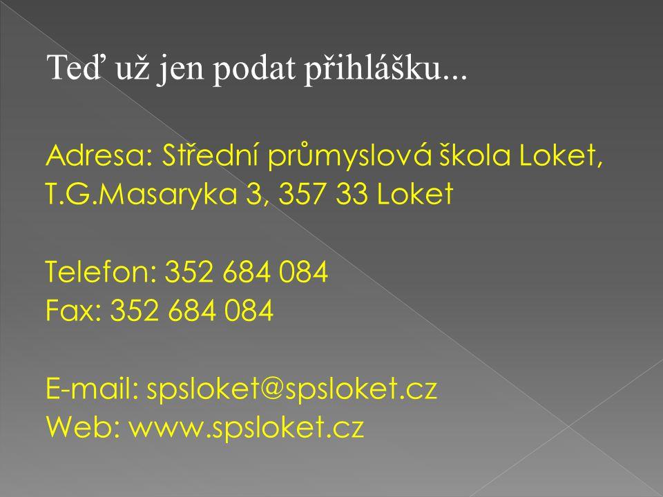 Adresa: Střední průmyslová škola Loket, T.G.Masaryka 3, 357 33 Loket Telefon: 352 684 084 Fax: 352 684 084 E-mail: spsloket@spsloket.cz Web: www.spslo