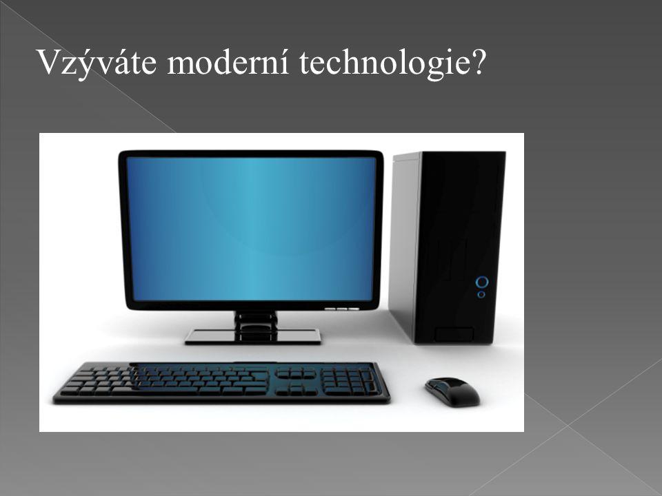 Vzýváte moderní technologie?