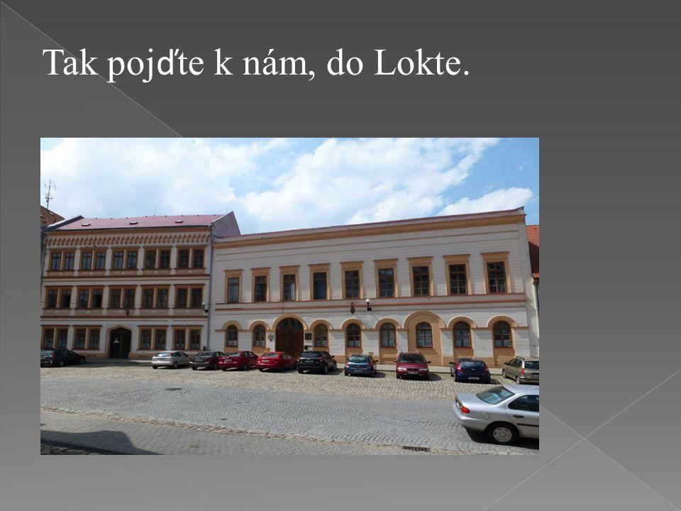 Tak poj ď te k nám, do Lokte.