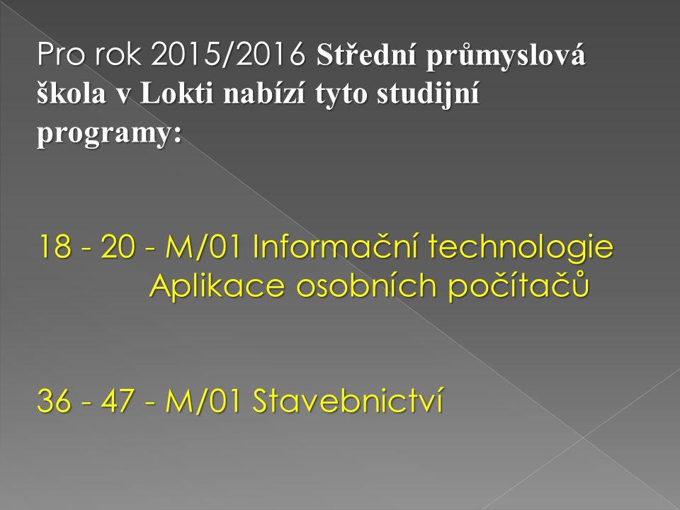 Pro rok 2015/2016 Střední průmyslová škola v Lokti nabízí tyto studijní programy: 18 - 20 - M/01 Informační technologie Aplikace osobních počítačů Apl