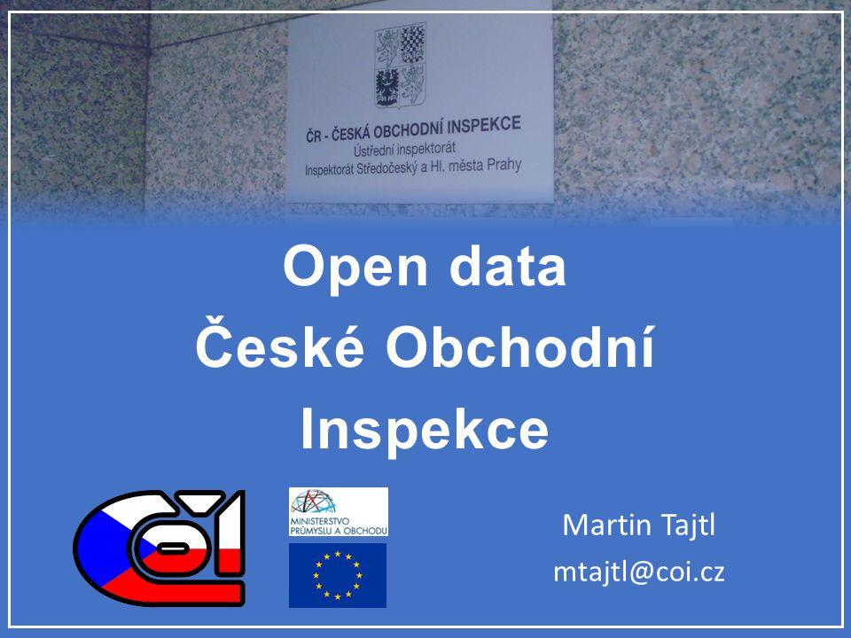 Open data České Obchodní Inspekce Martin Tajtl mtajtl@coi.cz