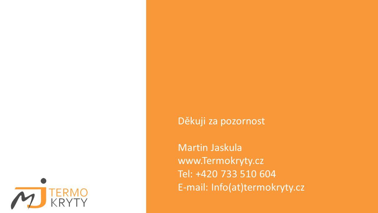 Děkuji za pozornost Martin Jaskula www.Termokryty.cz Tel: +420 733 510 604 E-mail: Info(at)termokryty.cz