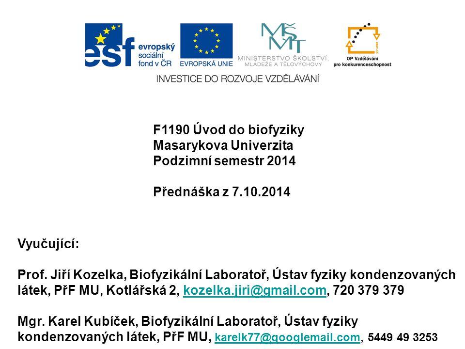 F1190 Úvod do biofyziky Masarykova Univerzita Podzimní semestr 2014 Přednáška z 7.10.2014 Vyučující: Prof.