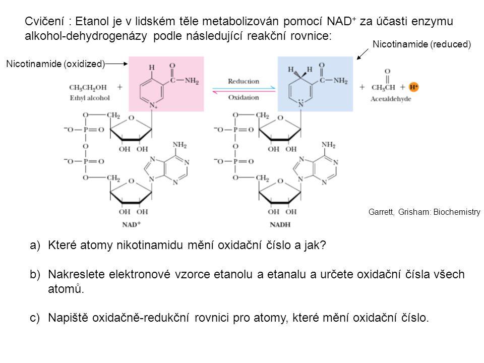 Cvičení : Etanol je v lidském těle metabolizován pomocí NAD + za účasti enzymu alkohol-dehydrogenázy podle následující reakční rovnice: a) a)Které atomy nikotinamidu mění oxidační číslo a jak.
