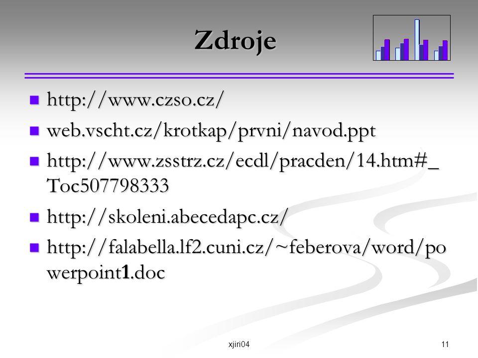 11xjiri04 Zdroje http://www.czso.cz/ http://www.czso.cz/ web.vscht.cz/krotkap/prvni/navod.ppt web.vscht.cz/krotkap/prvni/navod.ppt http://www.zsstrz.c