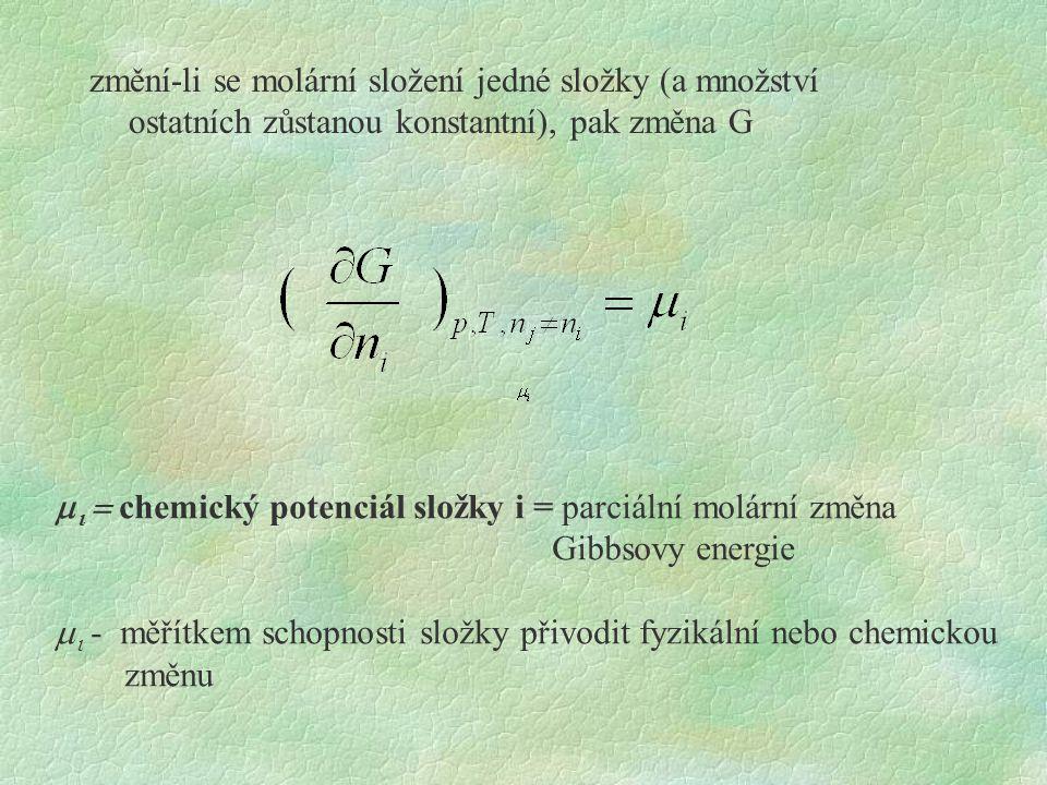 změní-li se molární složení jedné složky (a množství ostatních zůstanou konstantní), pak změna G    chemický potenciál složky i = parciální molár