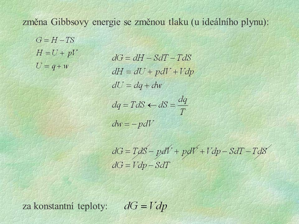 změna Gibbsovy energie se změnou tlaku (u ideálního plynu): za konstantní teploty: