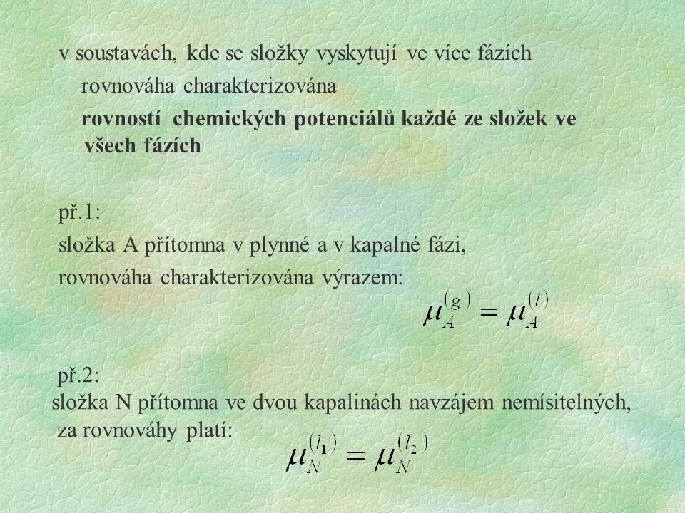 v soustavách, kde se složky vyskytují ve více fázích rovnováha charakterizována rovností chemických potenciálů každé ze složek ve všech fázích př.1: s