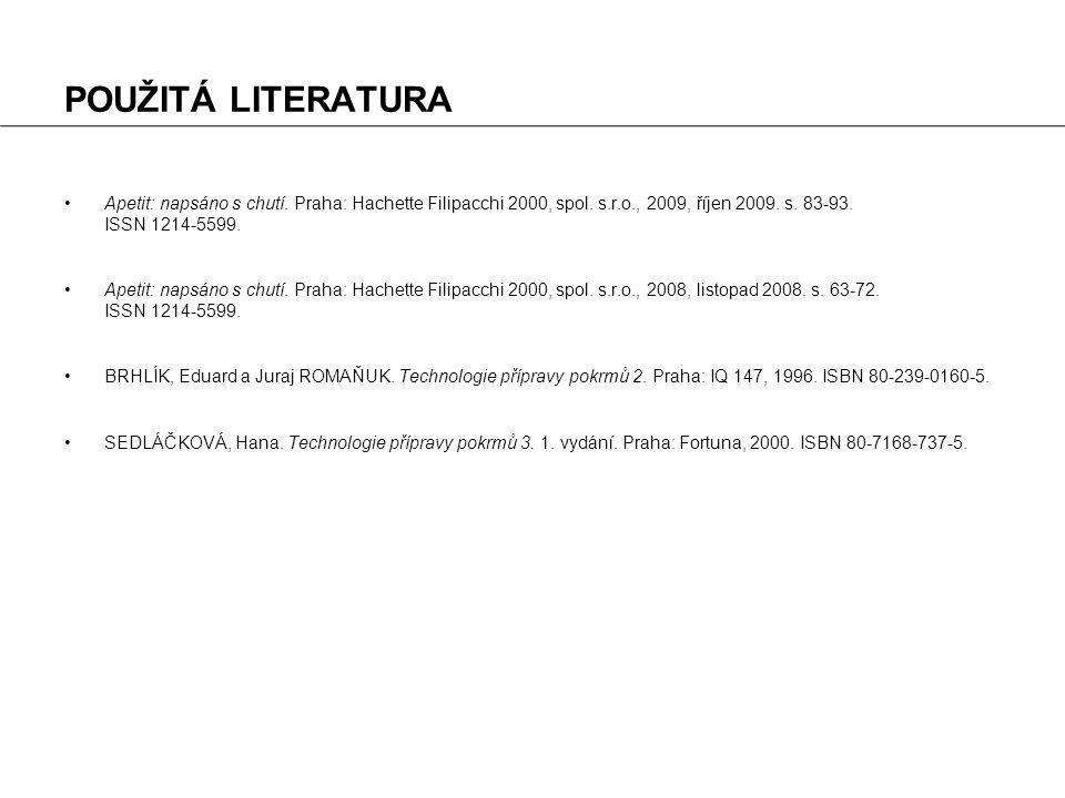 POUŽITÁ LITERATURA Apetit: napsáno s chutí. Praha: Hachette Filipacchi 2000, spol.