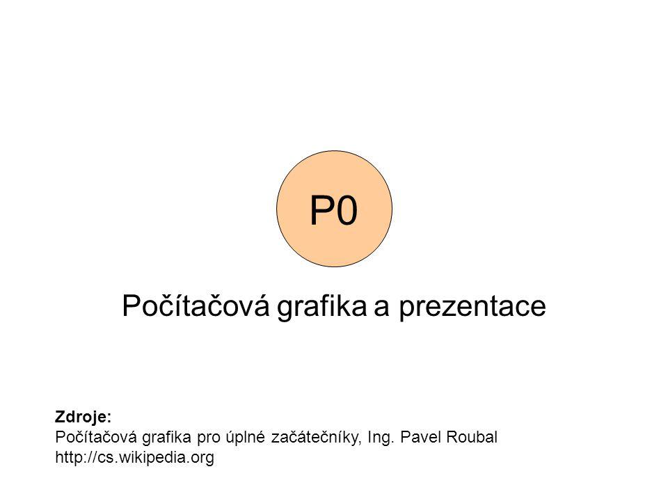P0 Počítačová grafika a prezentace Zdroje: Počítačová grafika pro úplné začátečníky, Ing. Pavel Roubal http://cs.wikipedia.org