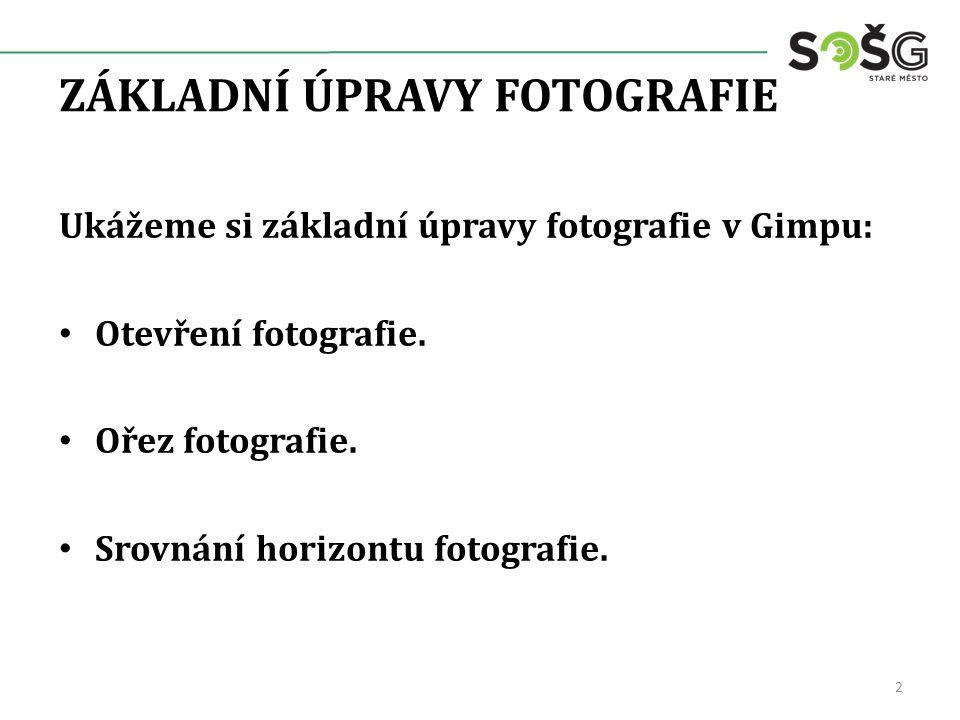 ZÁKLADNÍ ÚPRAVY FOTOGRAFIE Ukážeme si základní úpravy fotografie v Gimpu: Otevření fotografie. Ořez fotografie. Srovnání horizontu fotografie. 2