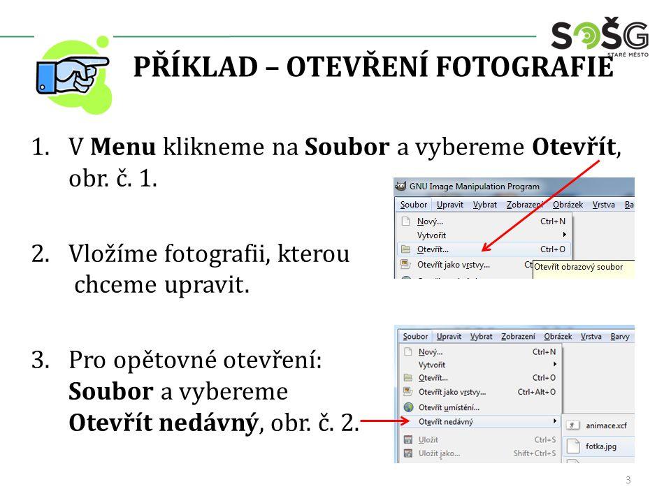 PŘÍKLAD – OTEVŘENÍ FOTOGRAFIE 1.V Menu klikneme na Soubor a vybereme Otevřít, obr. č. 1. 2.Vložíme fotografii, kterou chceme upravit. 3.Pro opětovné o