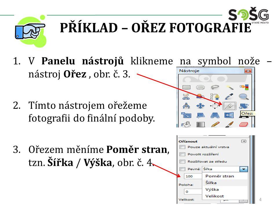 PŘÍKLAD – OŘEZ FOTOGRAFIE 1.V Panelu nástrojů klikneme na symbol nože – nástroj Ořez, obr. č. 3. 2.Tímto nástrojem ořežeme fotografii do finální podob