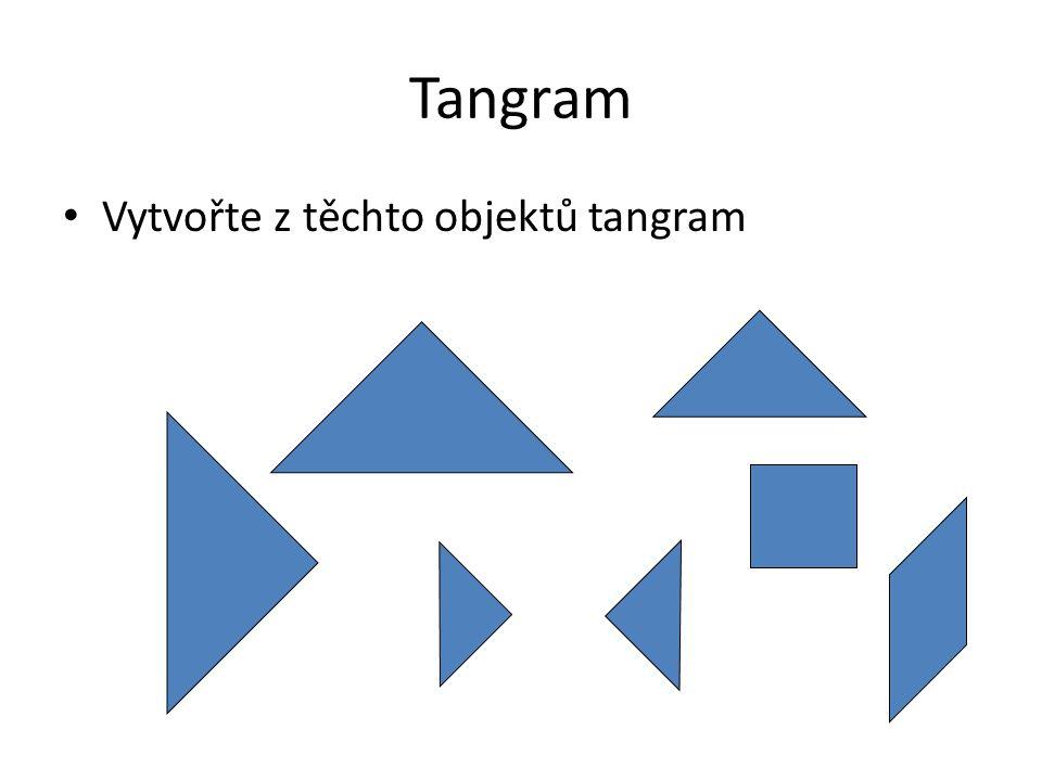 Tangram Vytvořte z těchto objektů tangram