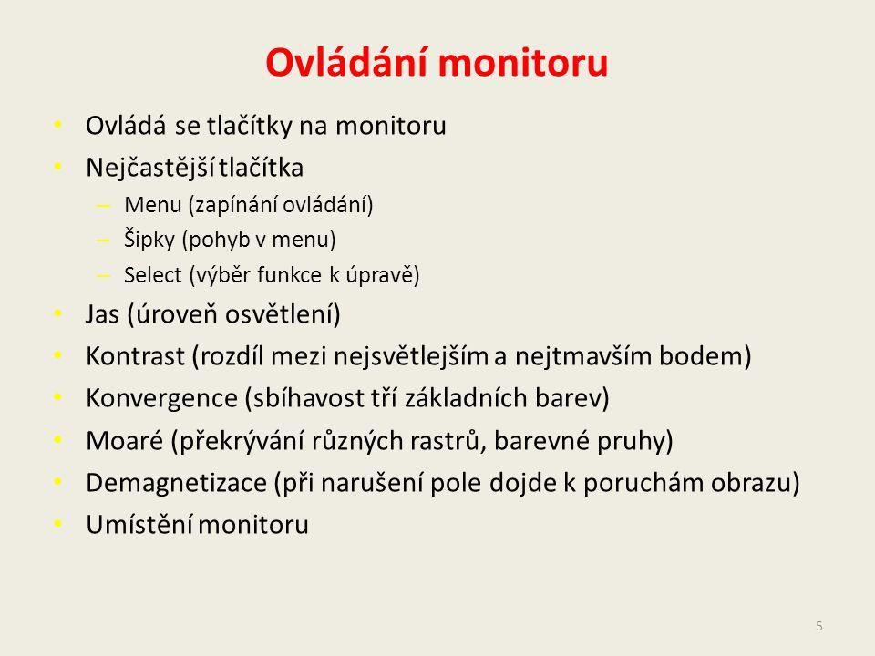 Ovládání monitoru Ovládá se tlačítky na monitoru Nejčastější tlačítka – Menu (zapínání ovládání) – Šipky (pohyb v menu) – Select (výběr funkce k úprav