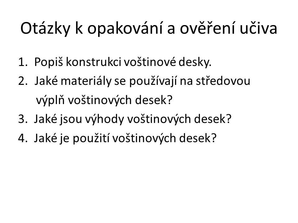 Otázky k opakování a ověření učiva 1. Popiš konstrukci voštinové desky. 2.Jaké materiály se používají na středovou výplň voštinových desek? 3. Jaké js