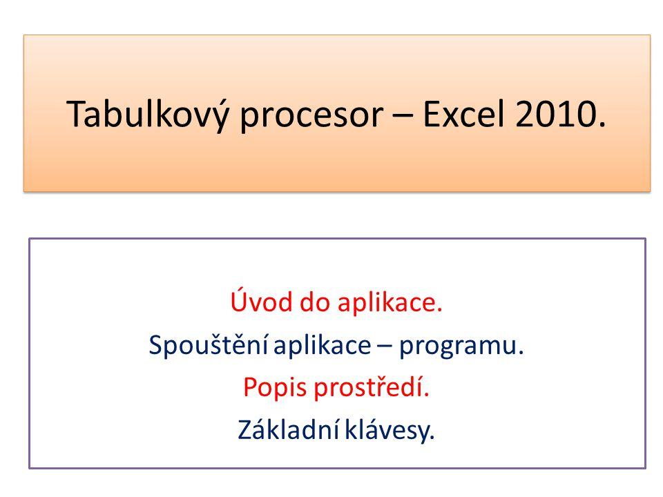 Tabulkový procesor – Excel 2010. Úvod do aplikace. Spouštění aplikace – programu. Popis prostředí. Základní klávesy.