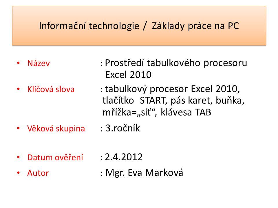 Informační technologie / Základy práce na PC Název: Prostředí tabulkového procesoru Excel 2010 Klíčová slova : tabulkový procesor Excel 2010, tlačítko