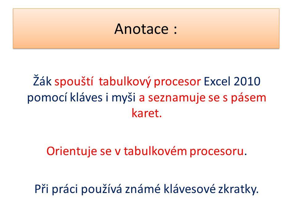 Anotace : Žák spouští tabulkový procesor Excel 2010 pomocí kláves i myši a seznamuje se s pásem karet. Orientuje se v tabulkovém procesoru. Při práci