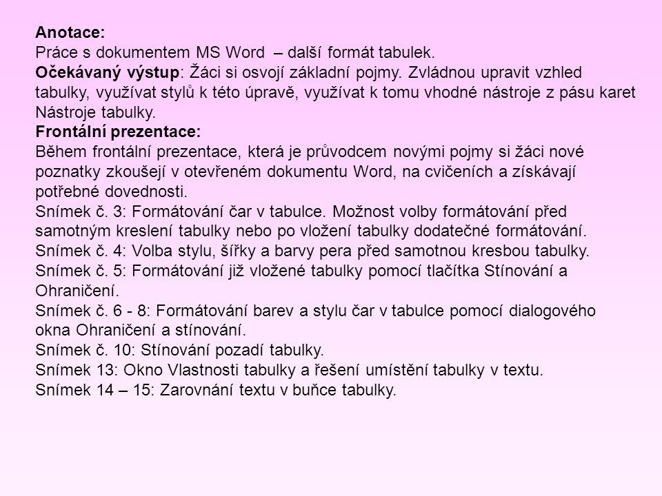 Anotace: Práce s dokumentem MS Word – další formát tabulek. Očekávaný výstup: Žáci si osvojí základní pojmy. Zvládnou upravit vzhled tabulky, využívat