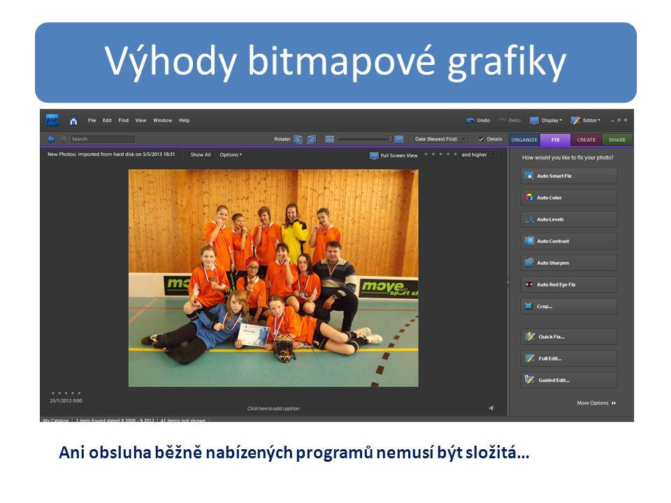 Výhody bitmapové grafiky Ani obsluha běžně nabízených programů nemusí být složitá…