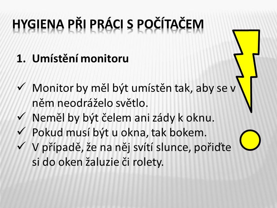 1.Umístění monitoru Monitor by měl být umístěn tak, aby se v něm neodráželo světlo.