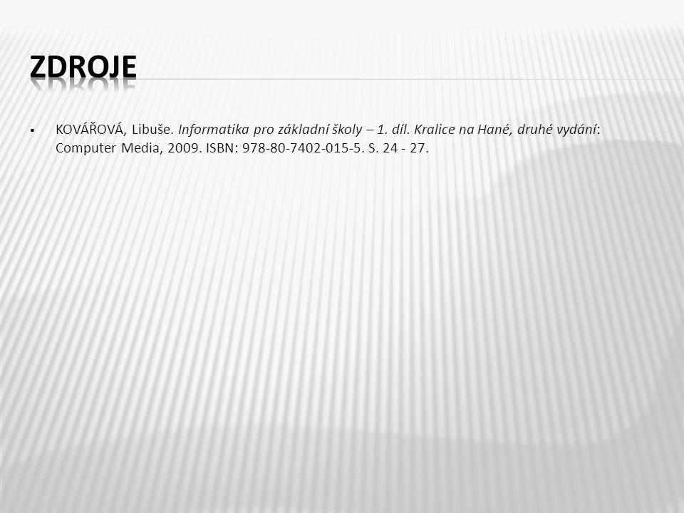  KOVÁŘOVÁ, Libuše. Informatika pro základní školy – 1. díl. Kralice na Hané, druhé vydání: Computer Media, 2009. ISBN: 978-80-7402-015-5. S. 24 - 27.