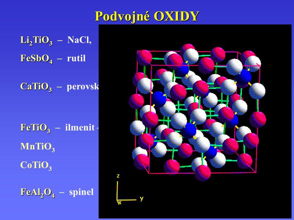 Podvojné OXIDY Li 2 TiO 3 Li 2 TiO 3 – NaCl, FeSbO 4 FeSbO 4 – rutil CaTiO 3  CaTiO 3 – perovskit  FeTiO 3 FeTiO 3 – ilmenit – hexagonální, MnTiO 3 CoTiO 3 FeAl 2 O 4  FeAl 2 O 4 – spinel 