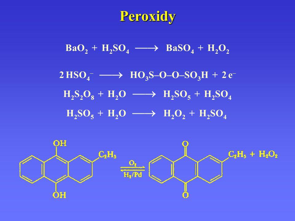 Peroxidy BaO 2 + H 2 SO 4  BaSO 4 + H 2 O 2 2 HSO 4 –  HO 3 S–O–O–SO 3 H + 2 e – H 2 S 2 O 8 + H 2 O  H 2 SO 5 + H 2 SO 4 H 2 SO 5 + H 2 O  H 2 O 2 + H 2 SO 4