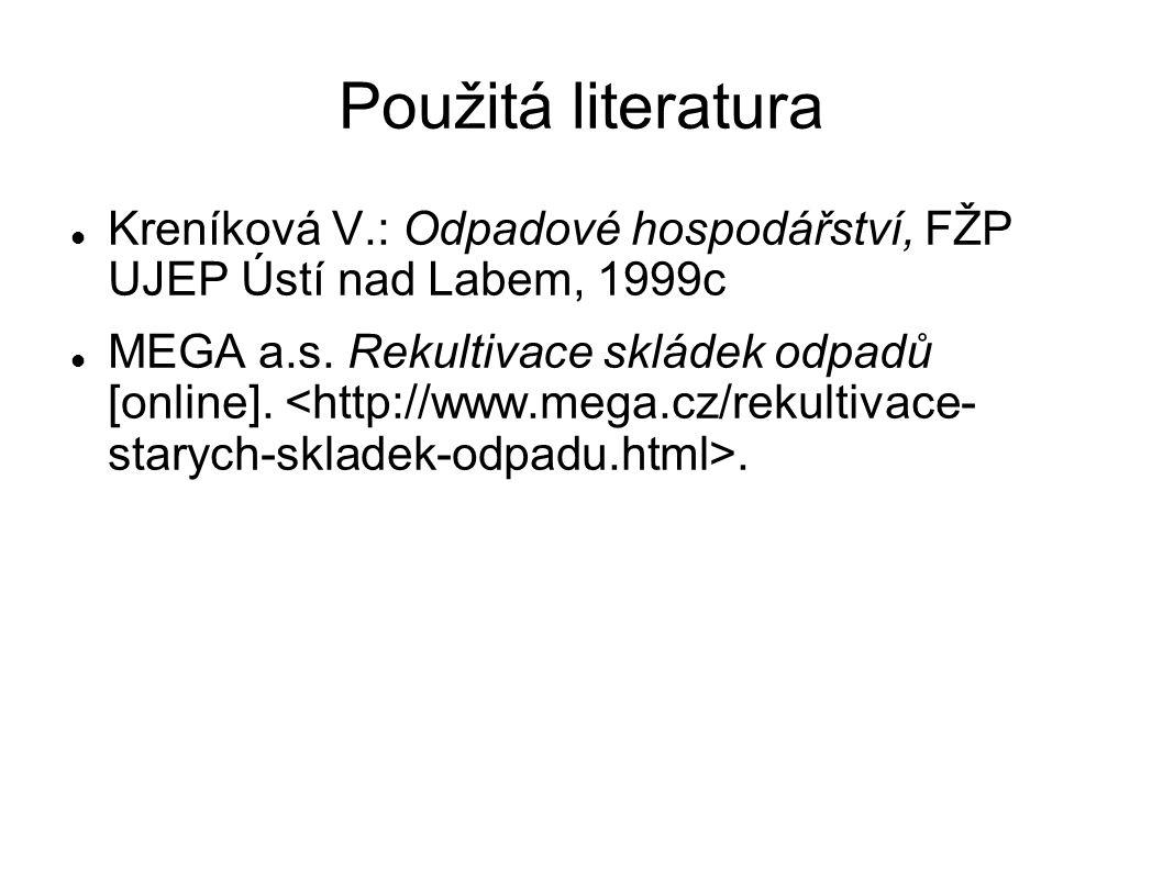 Použitá literatura Kreníková V.: Odpadové hospodářství, FŽP UJEP Ústí nad Labem, 1999c MEGA a.s.