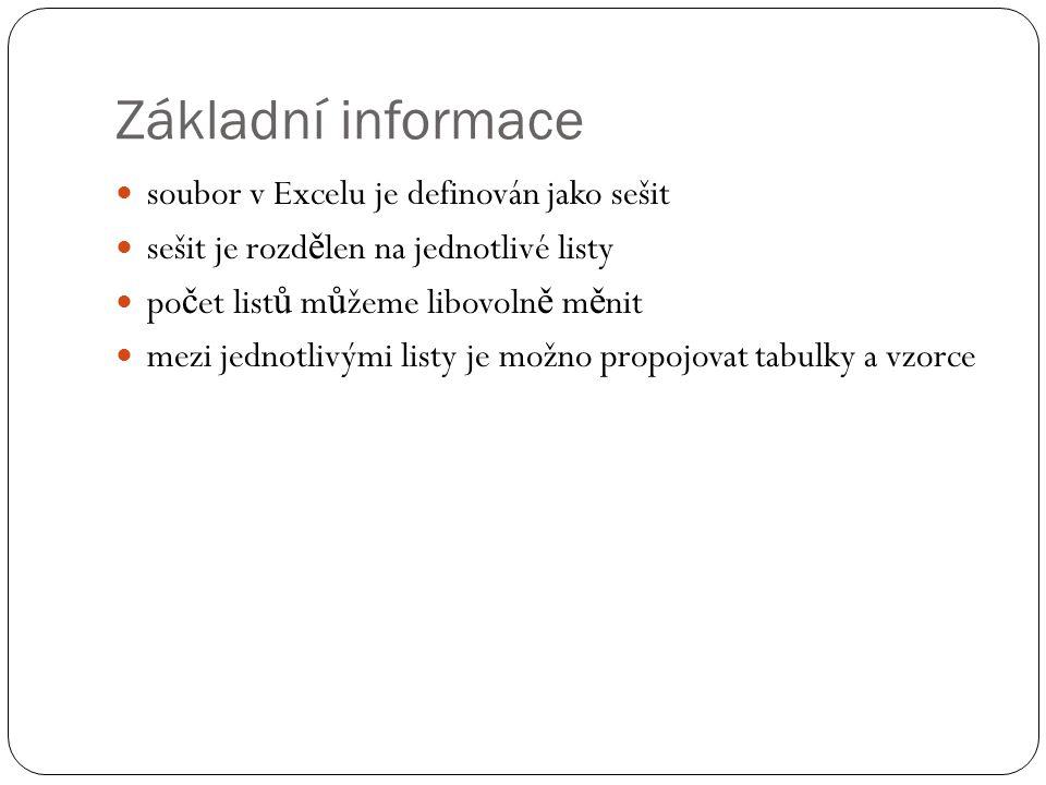 Základní informace soubor v Excelu je definován jako sešit sešit je rozd ě len na jednotlivé listy po č et list ů m ů žeme libovoln ě m ě nit mezi jed